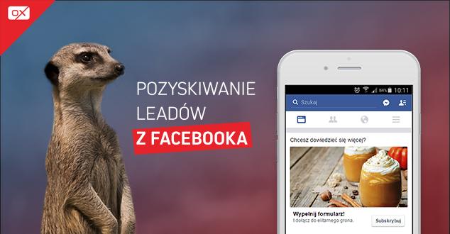 Leady na Facebooku? Zobacz, jakie korzyści przyniosą reklamodawcom.