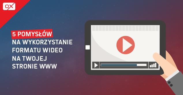 5 pomysłów na wykorzystanie formatu wideo na Twojej stronie WWW