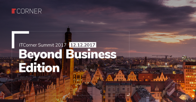"ITCorner Summit 2017 ""Beyond Business Edition"" już 12 grudnia we Wrocławiu"