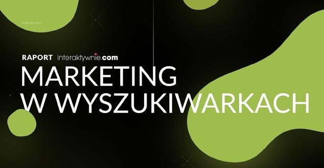 Raport: Marketing w wyszukiwarkach. Wszystko o SEO i SEM