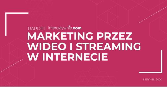 Marketing przez wideo i streaming w internecie. Ebook z raportem o tym, jak promować się skutecznie