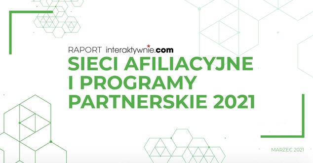 Afiliacja i sieci afiliacyjne oraz programy partnerskie w 2021 roku. Sprawdź, jak zwiększać sprzedaż w internecie [RAPORT]
