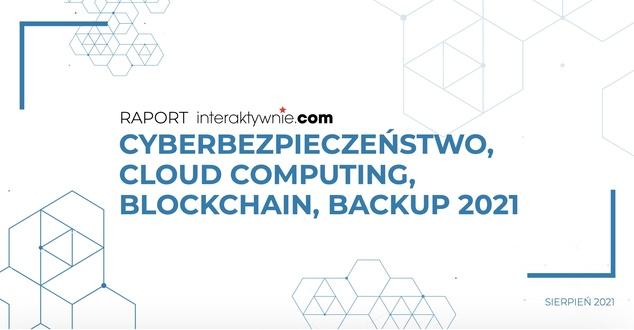 Cyberbezpieczeństwo firm, Cloud Computing, Blockchain i Backup. Raport strategiczny dla polskiego biznesu